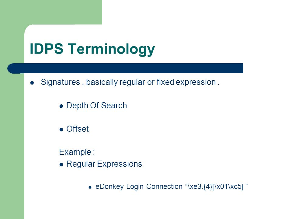IDPS Terminology Signatures , basically regular or fixed expression .