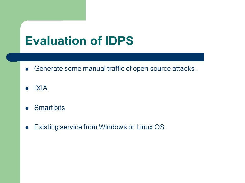 Evaluation of IDPS Generate some manual traffic of open source attacks .