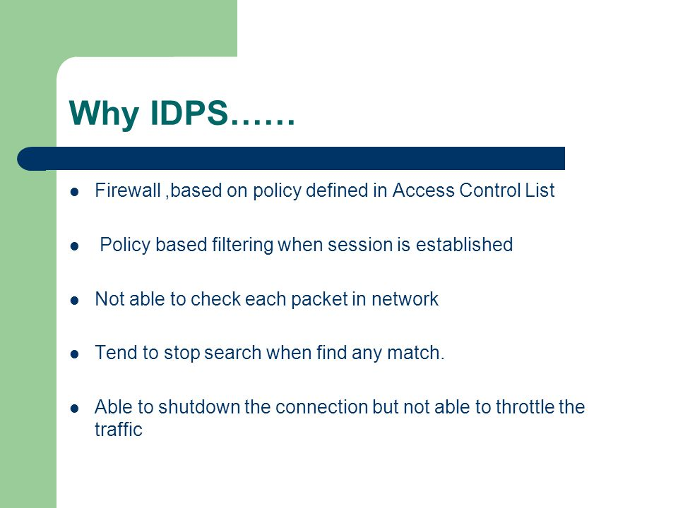 Why IDPS…… Firewall ,based on policy defined in Access Control List