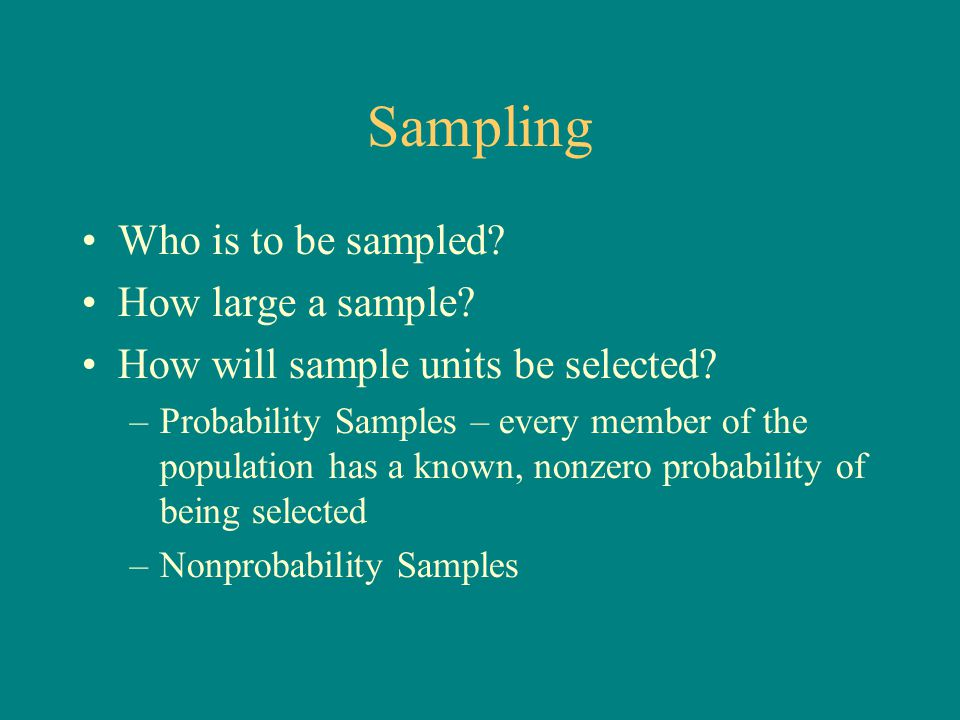 Sampling Who is to be sampled How large a sample