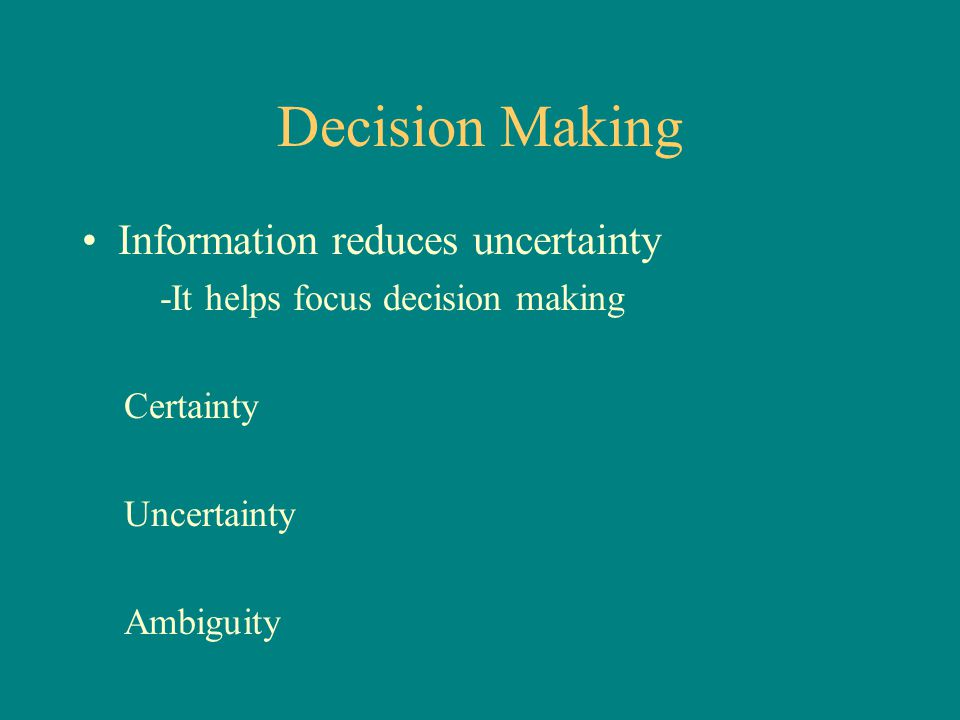 Decision Making Information reduces uncertainty
