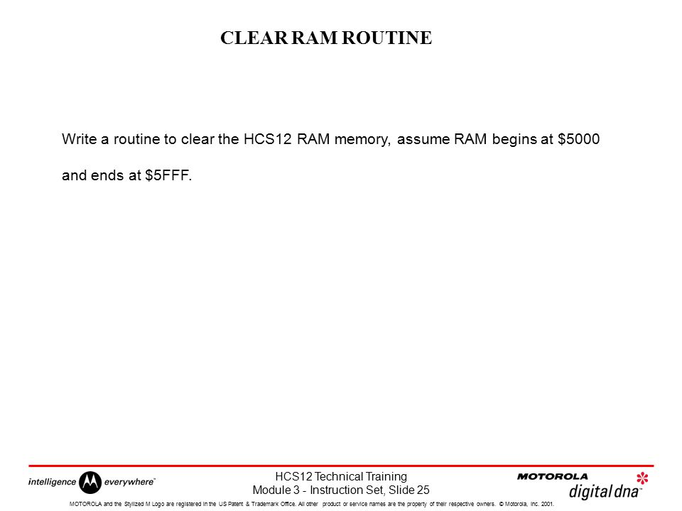 CLEAR RAM ROUTINE Write a routine to clear the HCS12 RAM memory, assume RAM begins at $5000. and ends at $5FFF.