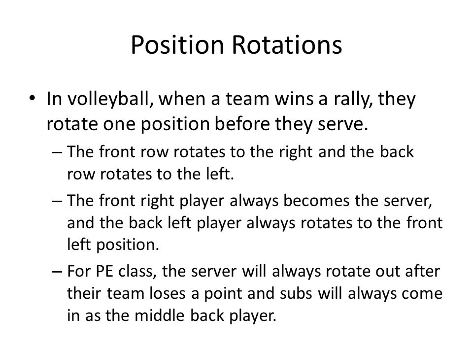 Position Rotations In volleyball, when a team wins a rally, they rotate one position before they serve.