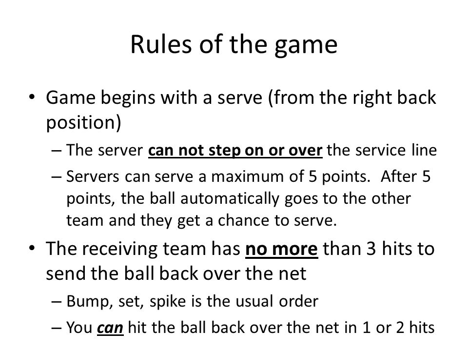 Rules of the game Game begins with a serve (from the right back position) The server can not step on or over the service line.