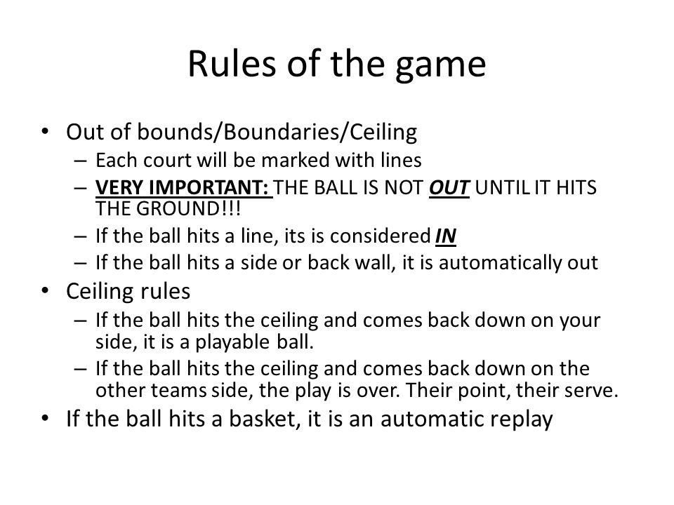 Rules of the game Out of bounds/Boundaries/Ceiling Ceiling rules