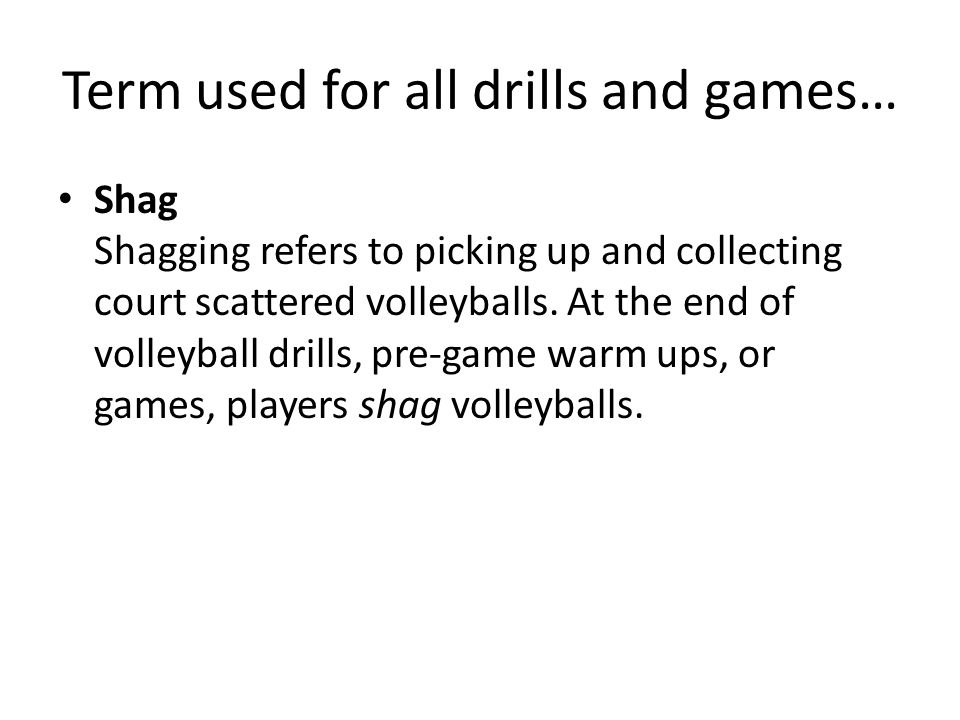 Term used for all drills and games…