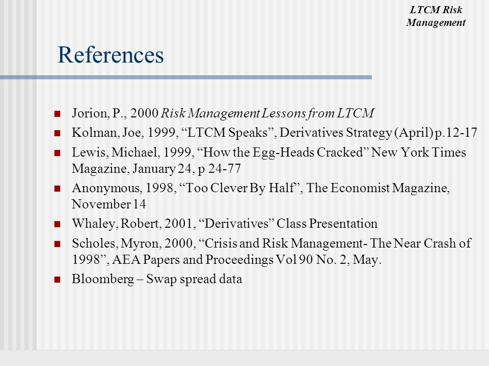 References Jorion, P., 2000 Risk Management Lessons from LTCM