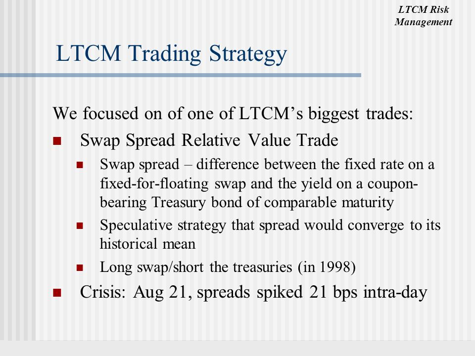LTCM Trading Strategy We focused on of one of LTCM's biggest trades: