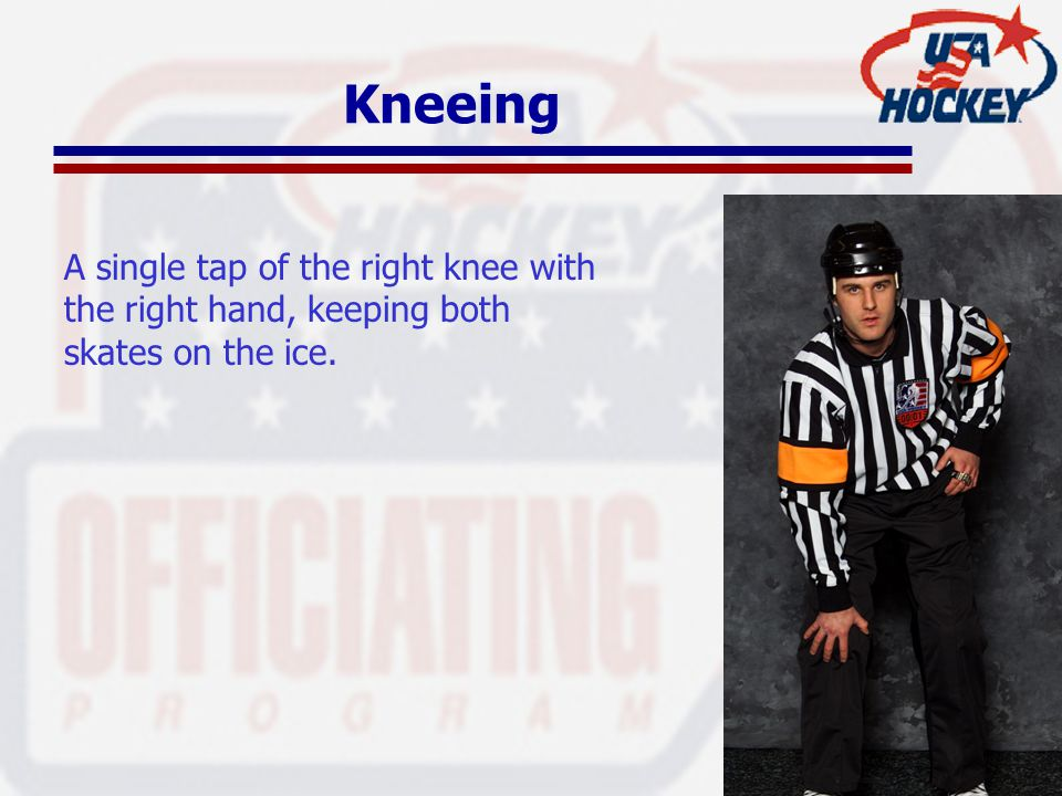 Kneeing A single tap of the right knee with the right hand, keeping both skates on the ice.