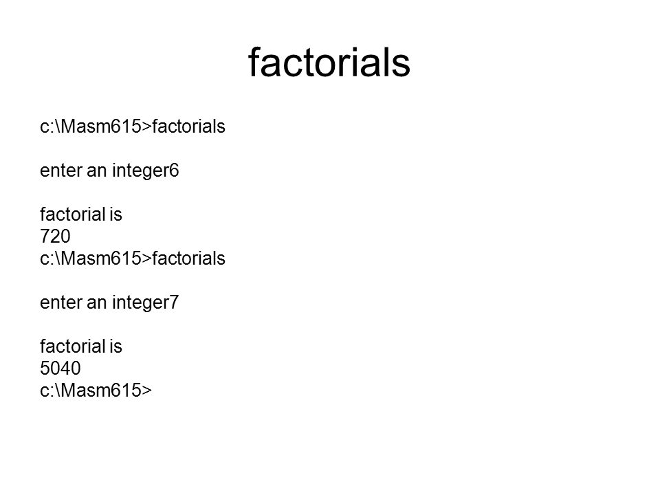 factorials c:\Masm615>factorials enter an integer6 factorial is 720
