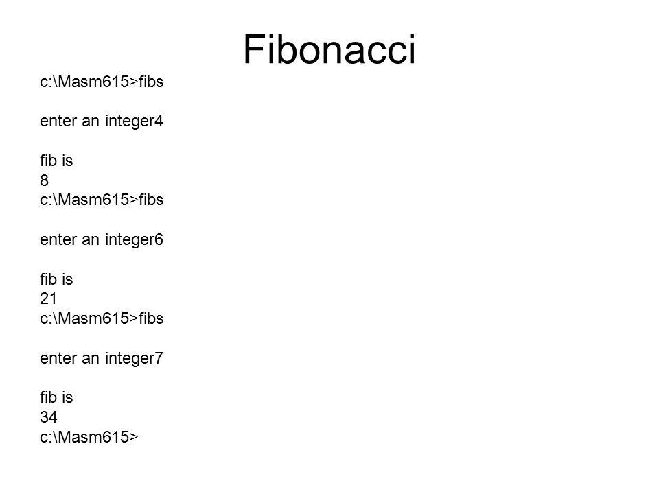 Fibonacci c:\Masm615>fibs enter an integer4 fib is 8
