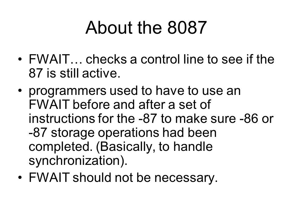 About the 8087 FWAIT… checks a control line to see if the 87 is still active.