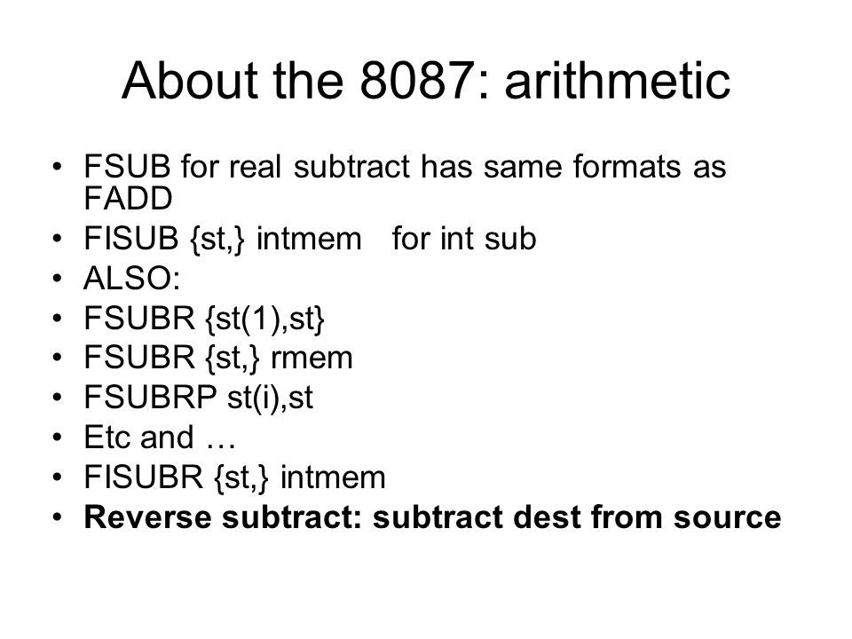 About the 8087: arithmetic FSUB for real subtract has same formats as FADD. FISUB {st,} intmem for int sub.
