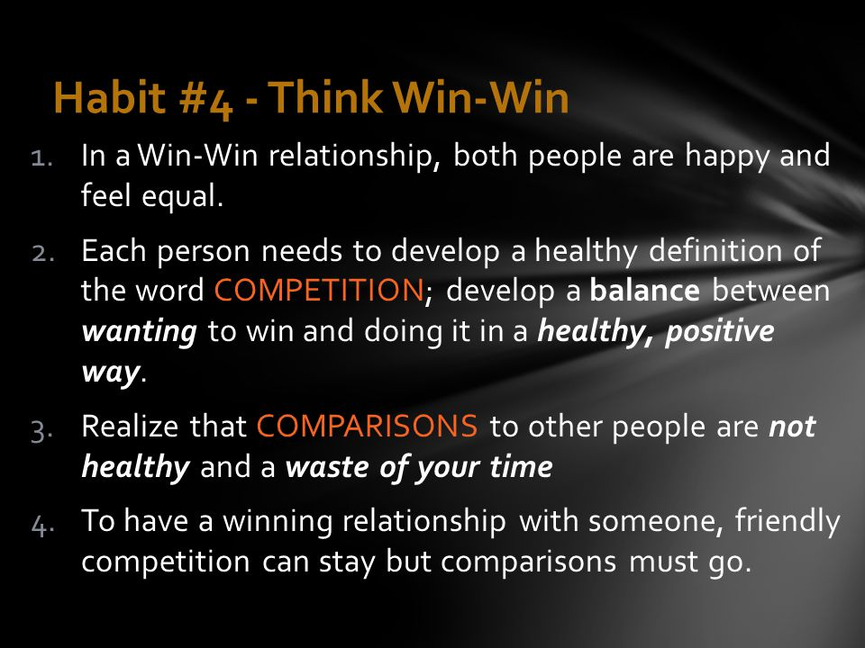 Habit #4 - Think Win-Win In a Win-Win relationship, both people are happy and feel equal.