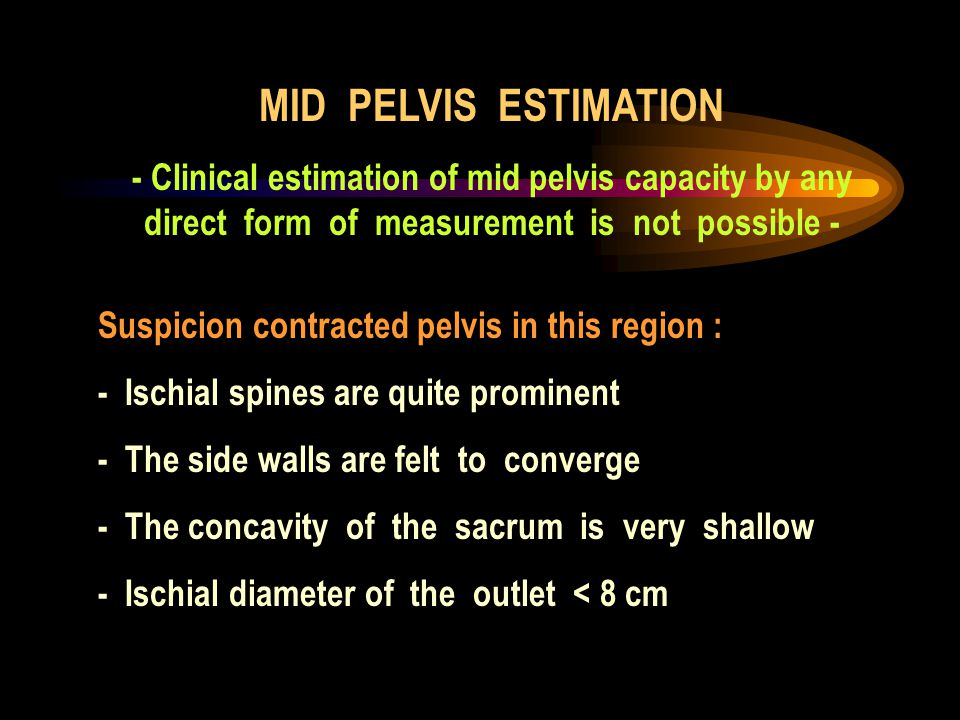 MID PELVIS ESTIMATION - Clinical estimation of mid pelvis capacity by any direct form of measurement is not possible -