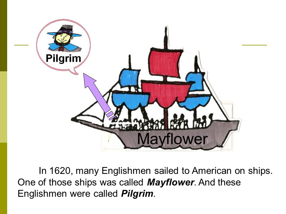 Mayflower In 1620, many Englishmen sailed to American on ships.