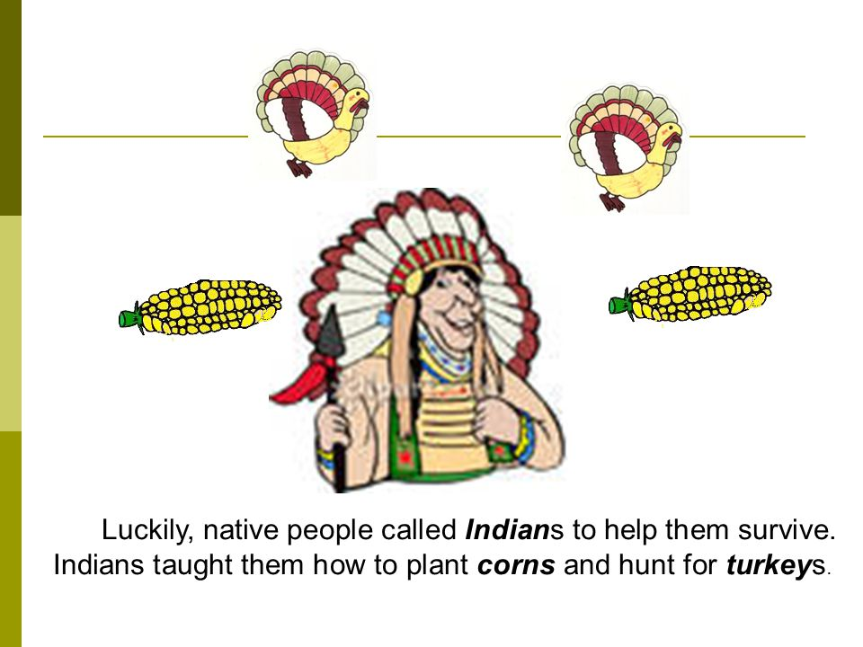 Luckily, native people called Indians to help them survive