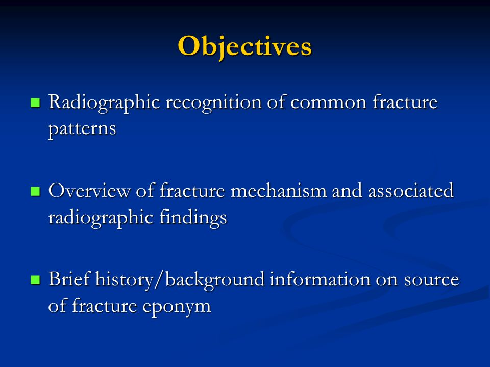 Objectives Radiographic recognition of common fracture patterns