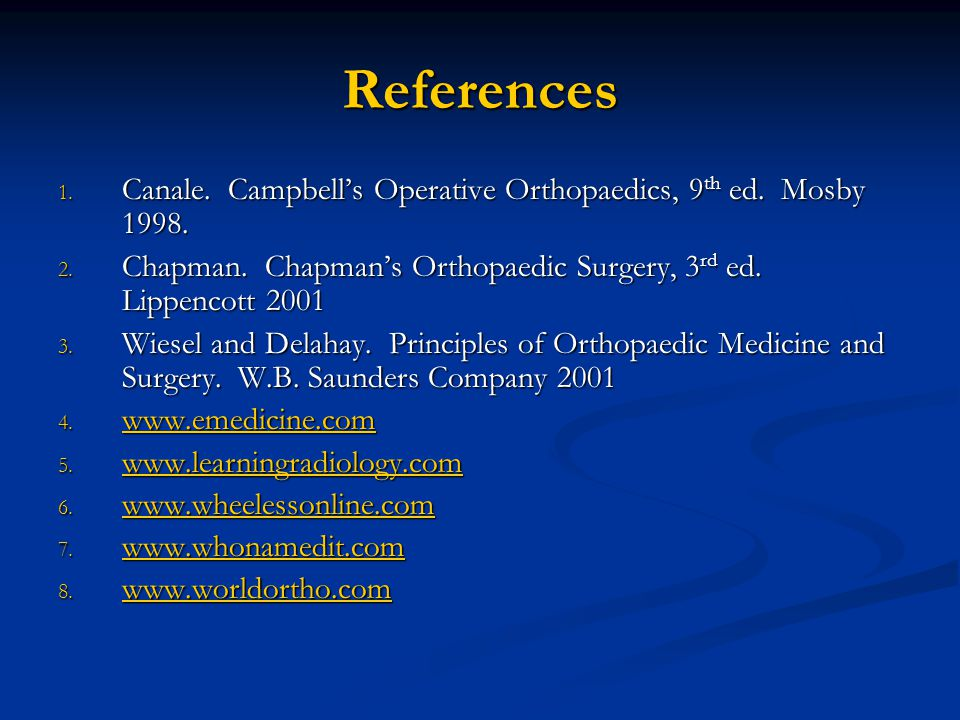 References Canale. Campbell's Operative Orthopaedics, 9th ed. Mosby 1998. Chapman. Chapman's Orthopaedic Surgery, 3rd ed. Lippencott 2001.