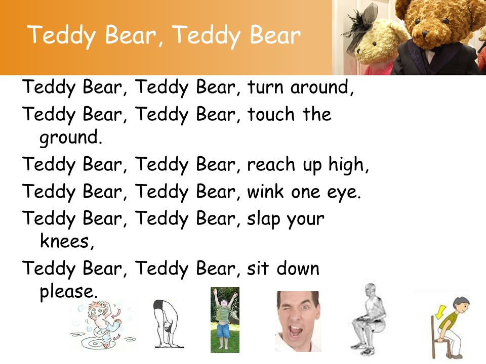 Teddy Bear, Teddy Bear Teddy Bear, Teddy Bear, turn around,
