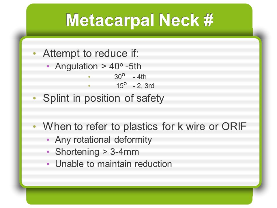 Metacarpal Neck # Attempt to reduce if: Splint in position of safety