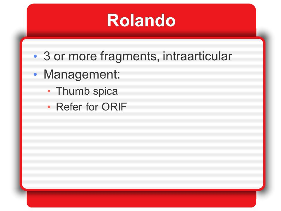 Rolando 3 or more fragments, intraarticular Management: Thumb spica