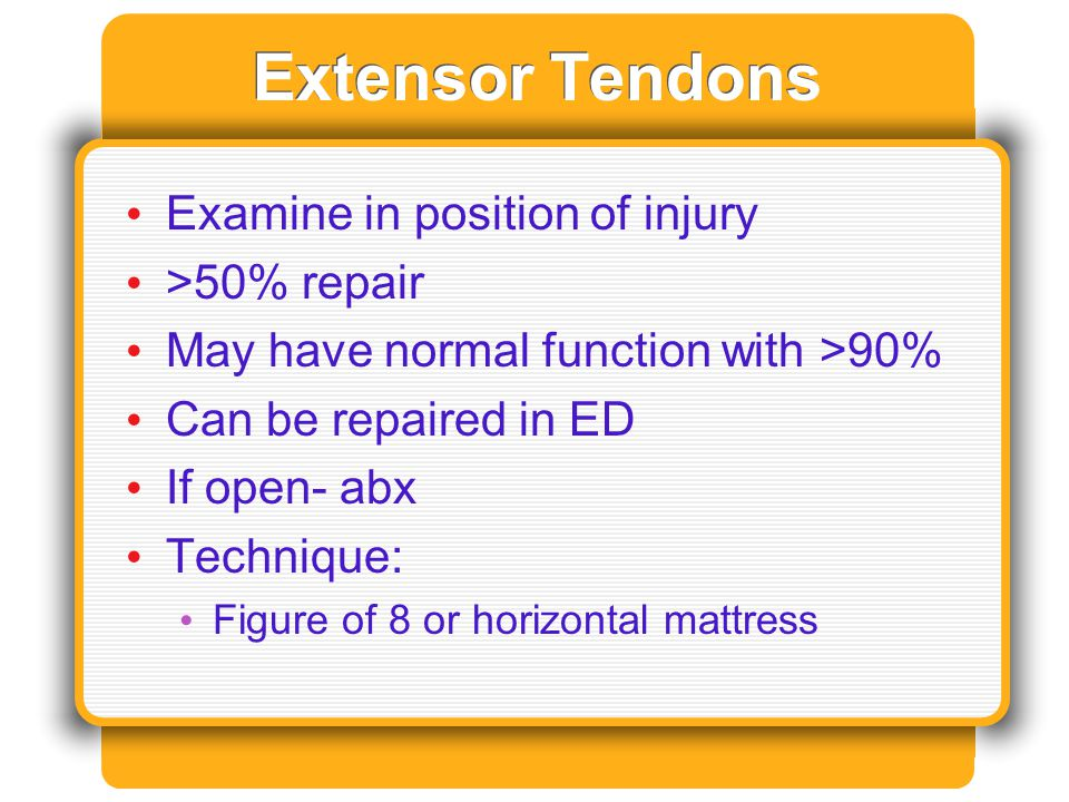 Extensor Tendons Examine in position of injury >50% repair