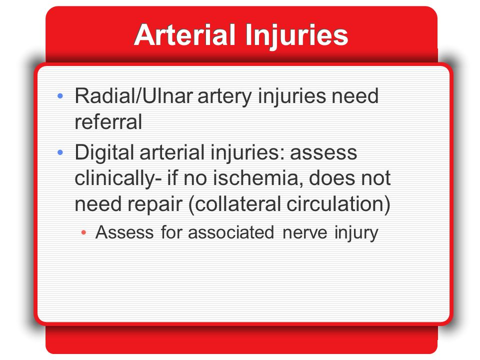 Arterial Injuries Radial/Ulnar artery injuries need referral
