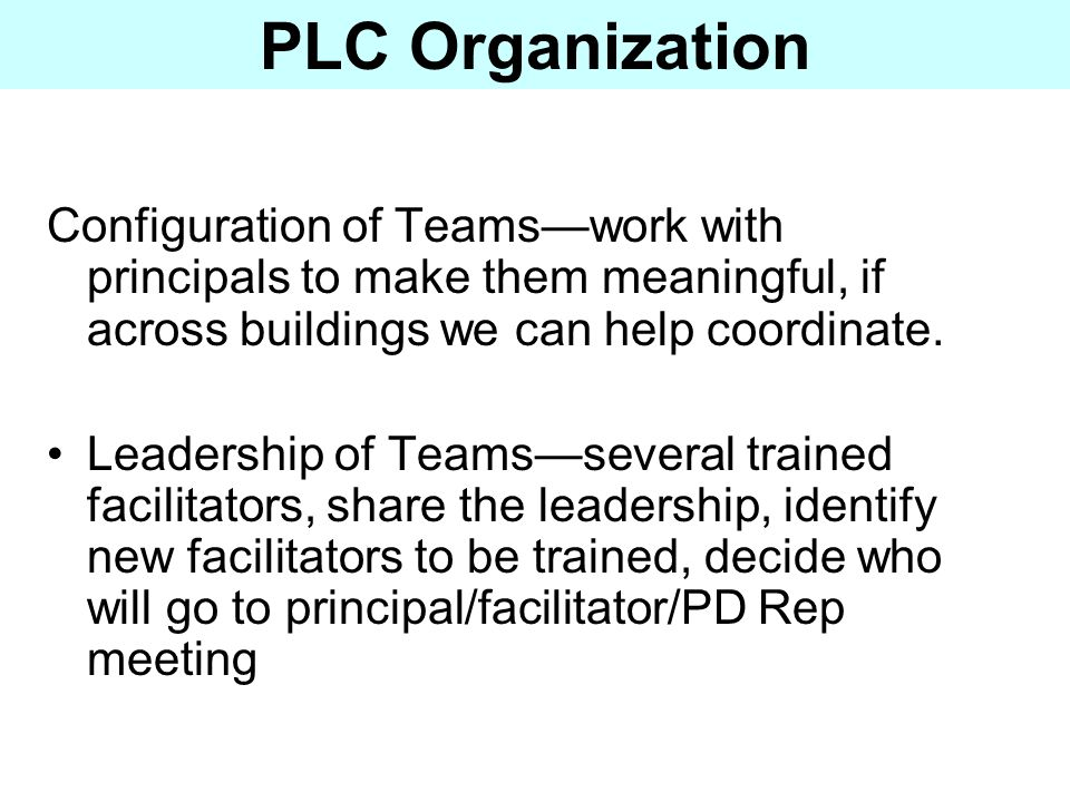 PLC Organization Configuration of Teams—work with principals to make them meaningful, if across buildings we can help coordinate.