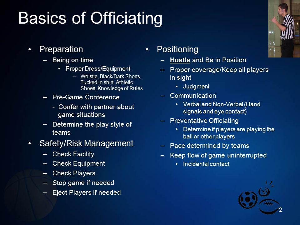 Basics of Officiating Preparation Safety/Risk Management Positioning