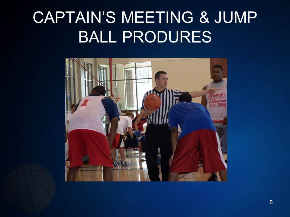 CAPTAIN'S MEETING & JUMP BALL PRODURES
