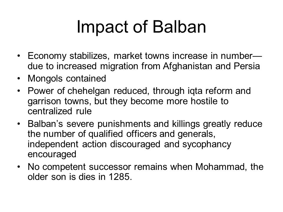 Impact of Balban Economy stabilizes, market towns increase in number—due to increased migration from Afghanistan and Persia.