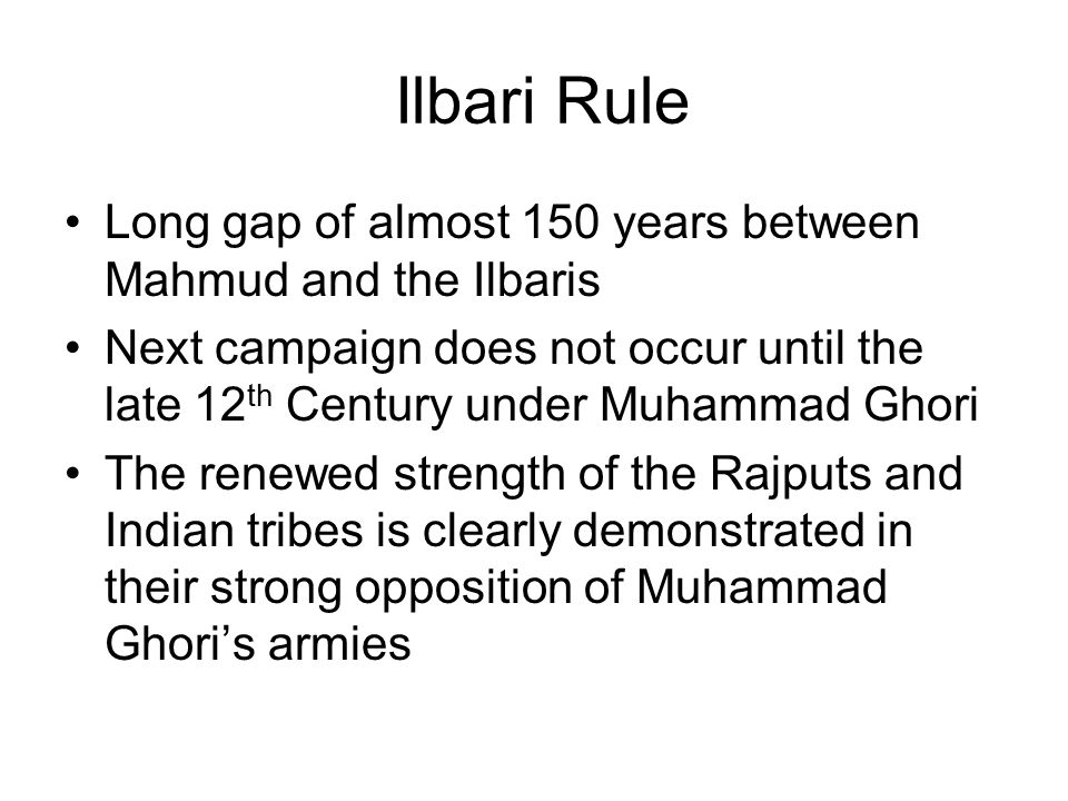 Ilbari Rule Long gap of almost 150 years between Mahmud and the Ilbaris.