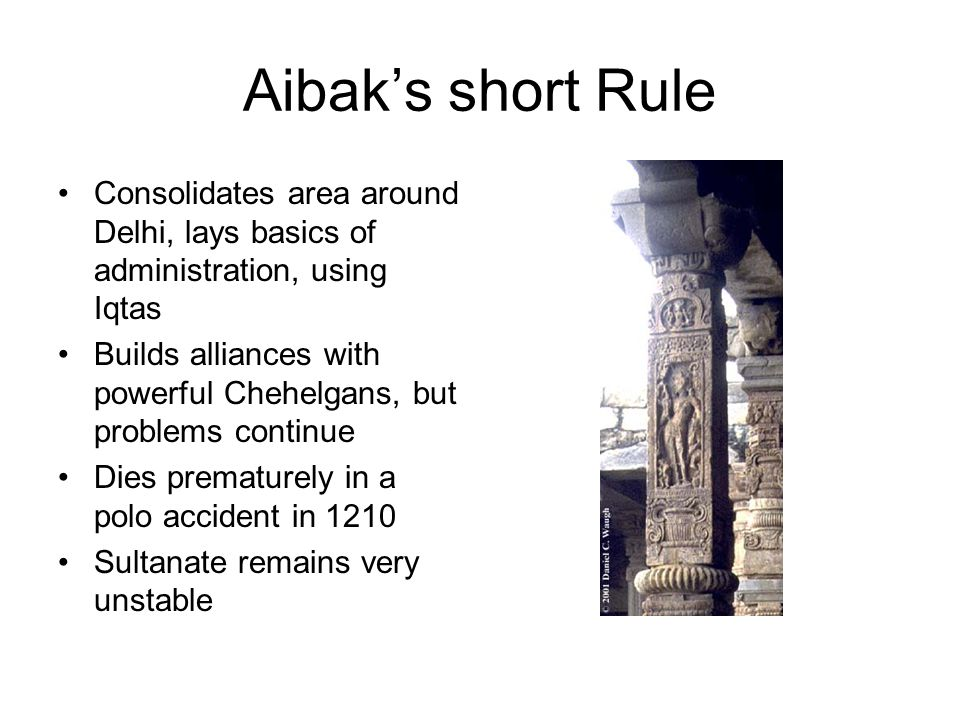 Aibak's short Rule Consolidates area around Delhi, lays basics of administration, using Iqtas.
