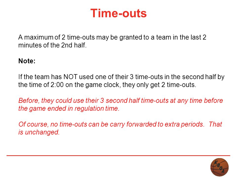 Time-outs A maximum of 2 time-outs may be granted to a team in the last 2 minutes of the 2nd half. Note: