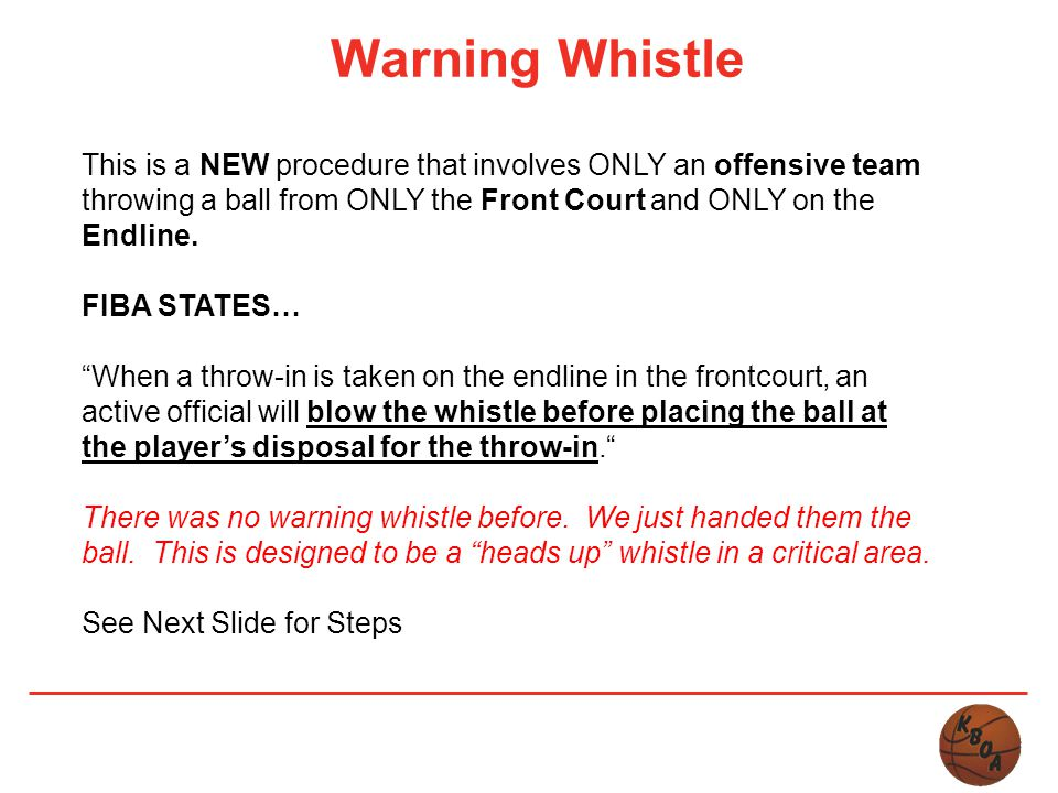 Warning Whistle This is a NEW procedure that involves ONLY an offensive team throwing a ball from ONLY the Front Court and ONLY on the Endline.