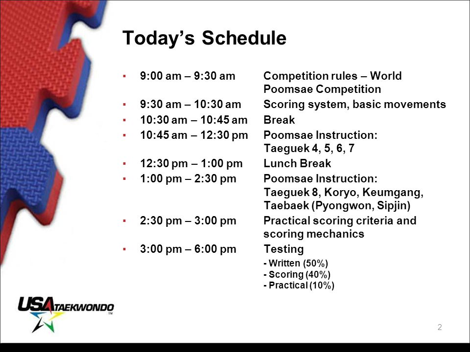 Today's Schedule 9:00 am – 9:30 am Competition rules – World Poomsae Competition. 9:30 am – 10:30 am Scoring system, basic movements.