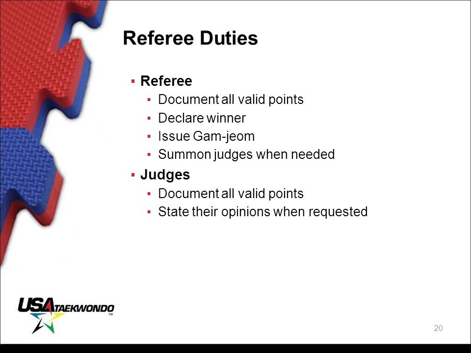 Referee Duties Referee Judges Document all valid points Declare winner