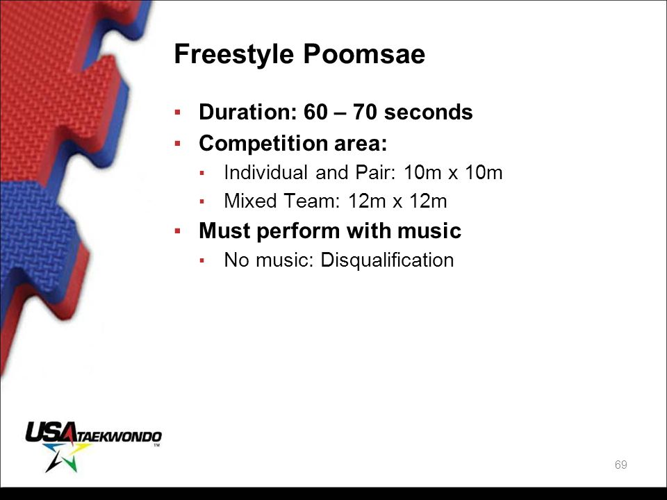Freestyle Poomsae Duration: 60 – 70 seconds Competition area: