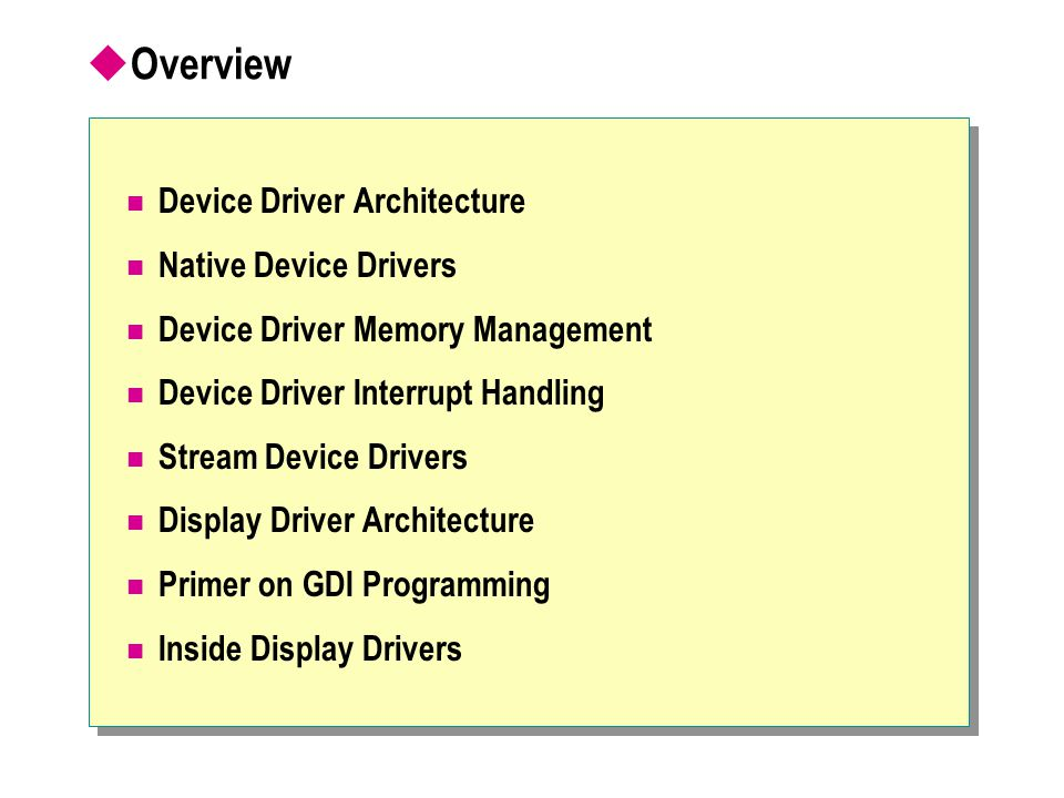 Overview Device Driver Architecture Native Device Drivers