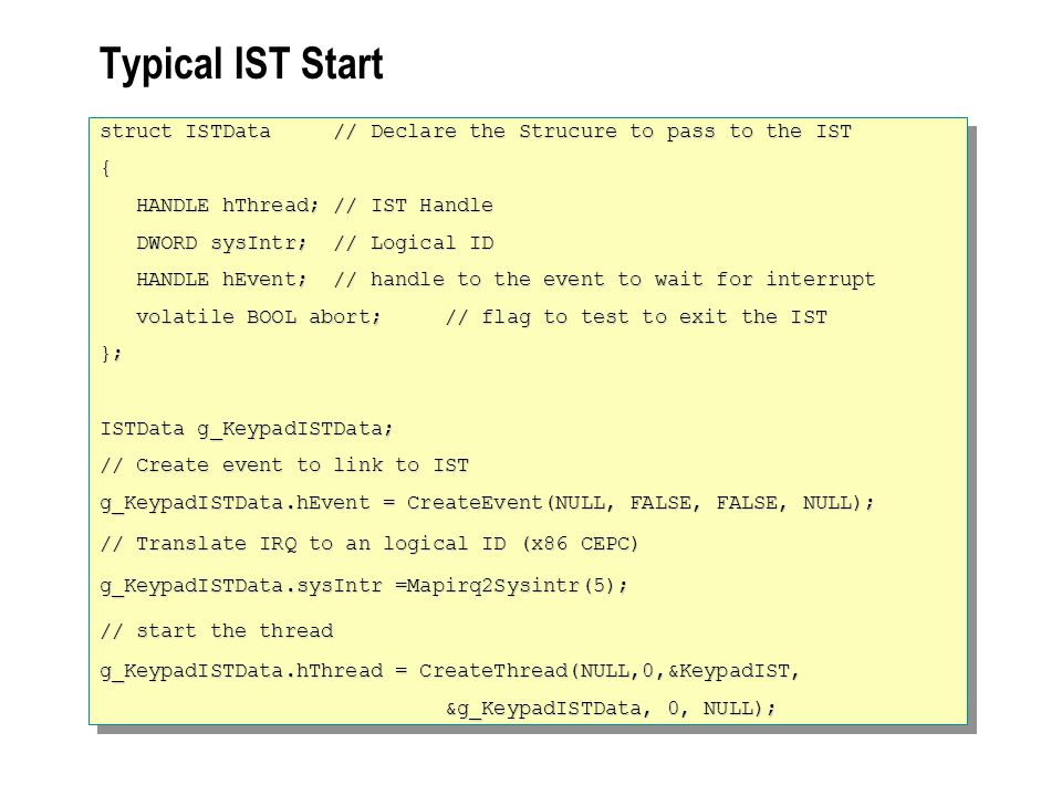 Typical IST Start struct ISTData // Declare the Strucure to pass to the IST. { HANDLE hThread; // IST Handle.