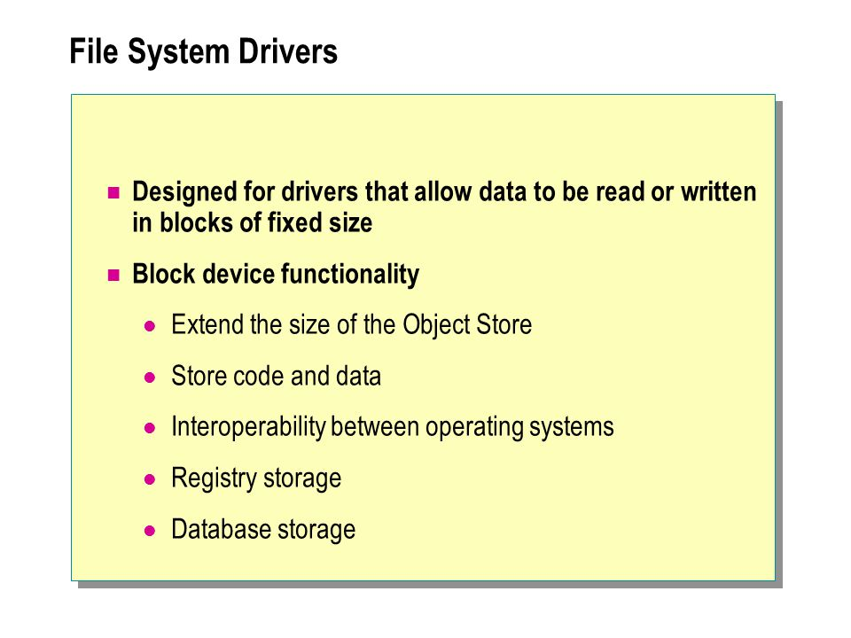 File System Drivers Designed for drivers that allow data to be read or written in blocks of fixed size.