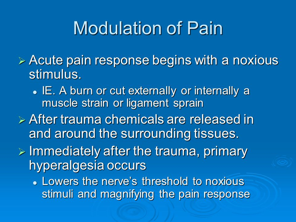 Modulation of Pain Acute pain response begins with a noxious stimulus.