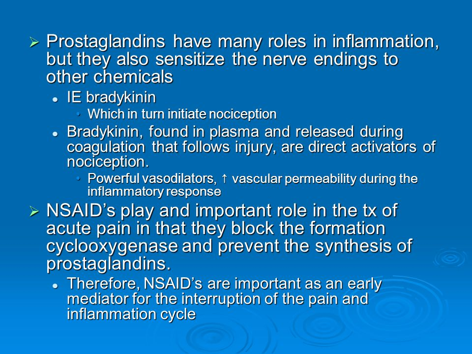 Prostaglandins have many roles in inflammation, but they also sensitize the nerve endings to other chemicals