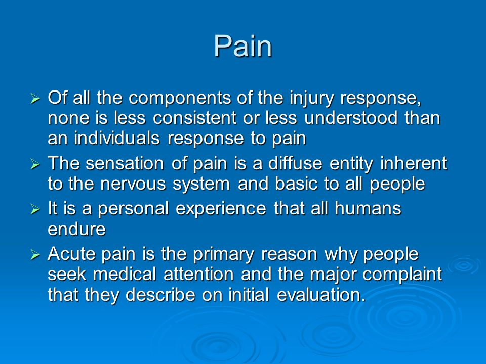 Pain Of all the components of the injury response, none is less consistent or less understood than an individuals response to pain.