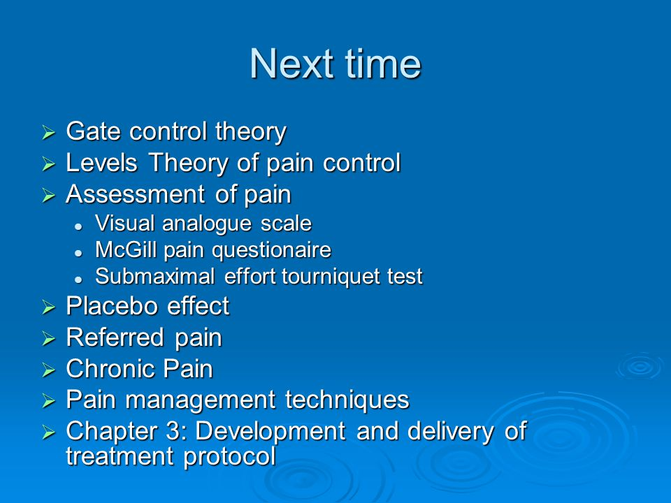 Next time Gate control theory Levels Theory of pain control