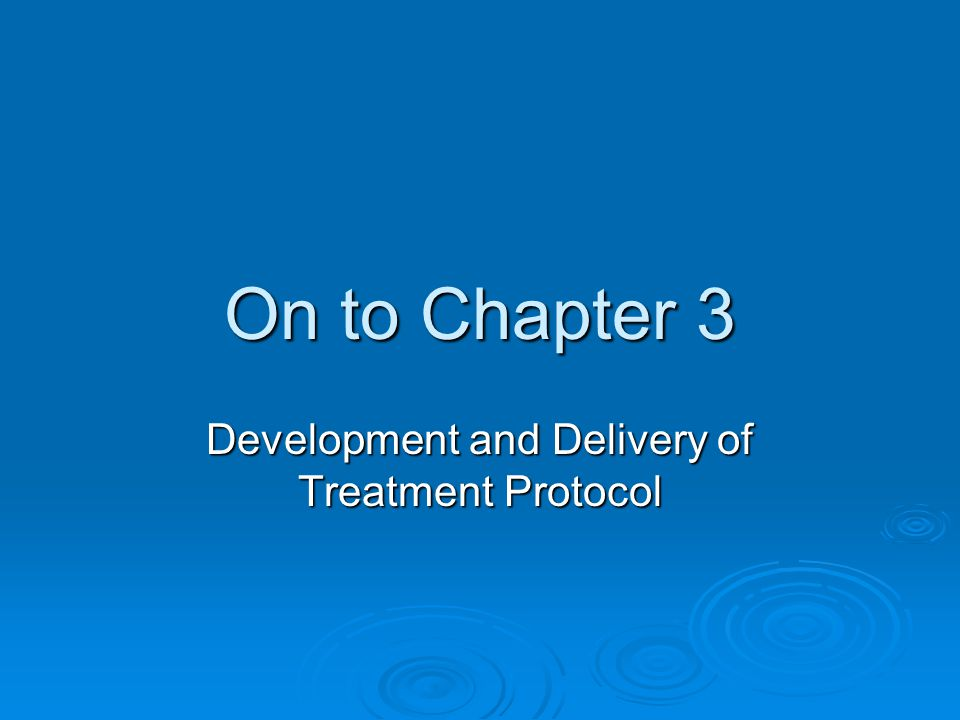 Development and Delivery of Treatment Protocol