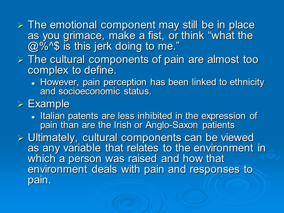 The cultural components of pain are almost too complex to define.