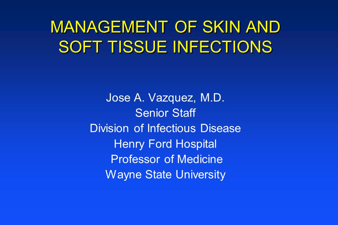 MANAGEMENT OF SKIN AND SOFT TISSUE INFECTIONS