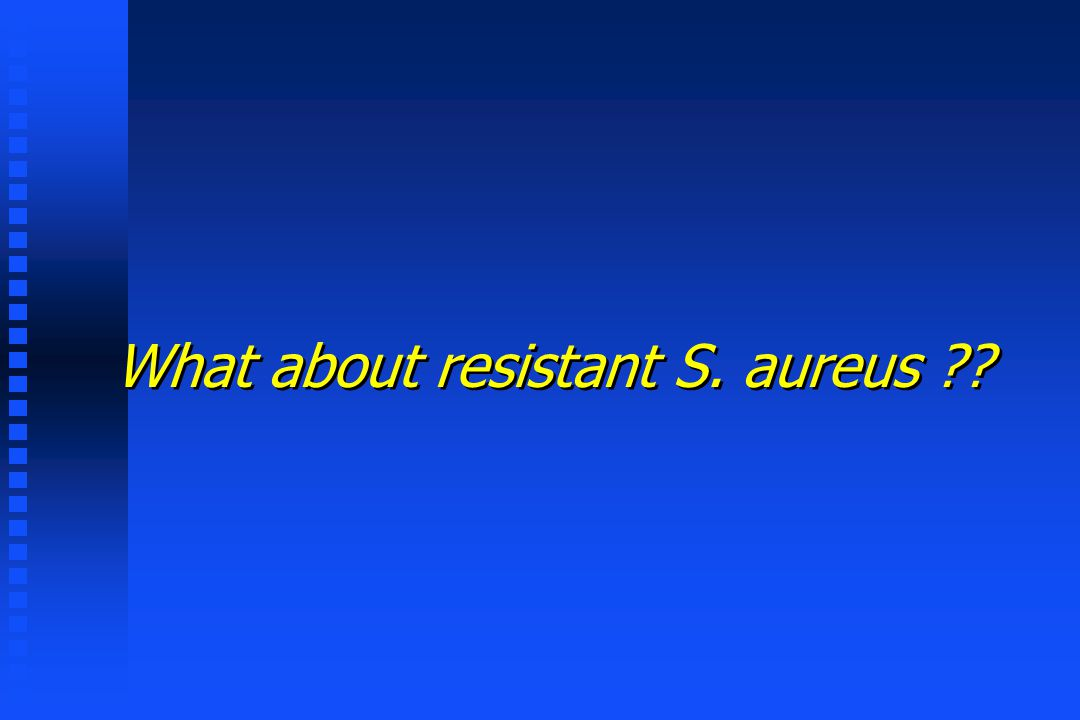 What about resistant S. aureus